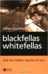 Blackfellas, Whitefellas, and the Hidden Injuries of Race