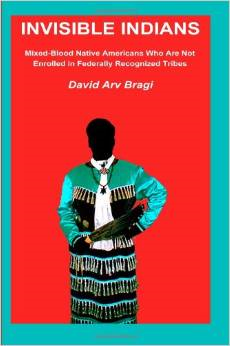 Invisible Indians: Mixed-Blood Native Americans Who Are Not Enrolled in Federally Recognized Tribes