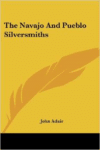 The Navajo and Pueblo Silversmiths