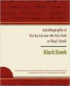 Autobiography of Ma Ka Tai Me She Kia Kiak or Black Hawk