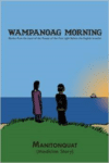 Wampanoag Morning: Stories from the Land of the People of the First Light Before the English Invasion