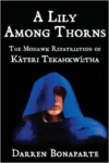 A Lily Among Thorns: The Mohawk Repatriation of Kateri Tekahkwi: Tha