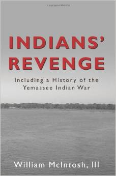 Indians' Revenge: Including a History of the Yemassee Indian War 1715 - 1728