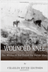 Wounded Knee:The Massacre That Ended the Indian Wars