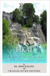 Tikal:The History of the Ancient Maya's Famous Capital