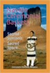 Navajo Ceremonial Baskets: Sacred Symbols, Sacred Space