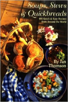Soups, Stews, and Quickbreads: 450 Recipes from Around the World