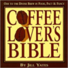 Coffee Lover's Bible: Ode to the Divine Brew in Food, Fact & Fancy