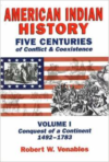 American Indian History: Five Centuries of Conflict and Coexistence: Volume I; Conquest of a Continent,1492-1783