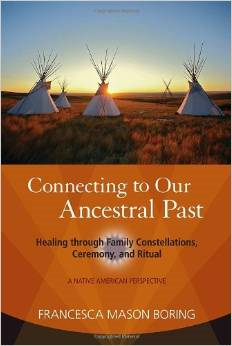 Connecting to Our Ancestral Past:Healing Through Family Constellations, Ceremony, and Ritual