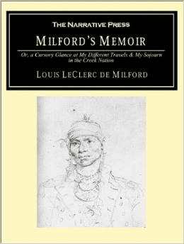 Milford's Memoir:A Cursory Glance at My Different Travels & My Sojourn in the Creek Nation