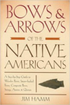 Bows & Arrows of the Native Americans: A Step-By-Step Guide to Wooden Bows, Sinew-Backed Bows, Composite Bows, Strings, Arrows &