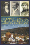 Vermont Women, Native Americans & African Americans: Out of the Shadows of History