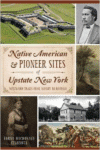 Native American and Pioneer Sites of Upstate New York: Westward Trails from Albany to Buffalo