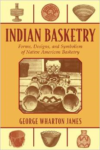 Indian Basketry:Forms, Designs, and Symbolism of Native American Basketry