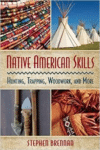 Survival Skills of the Native Americans: Hunting, Trapping, Woodwork, and More