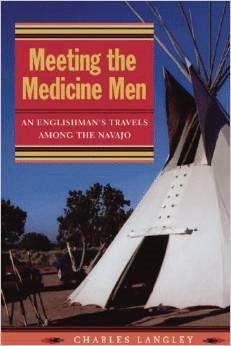 Meeting the Medicine Men:An Englishman's Travels Among the Navajo