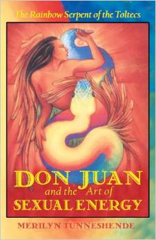 Don Juan and the Art of Sexual Energy: The Rainbow Serpent of the Toltecs (Original)