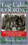 Log Cabin Cooking:Pioneer Recipes & Food Lore