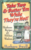 Take Two & Butter 'em While They're Hot: Heirloom Recipes & Kitchen Wisdom