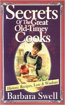 Secrets of the Great Old-Time Cooks:Historic Recipes, Lore & Wisdom