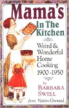 Mama's in the Kitchen:Weird & Wonderful Home Cooking 1900-1950