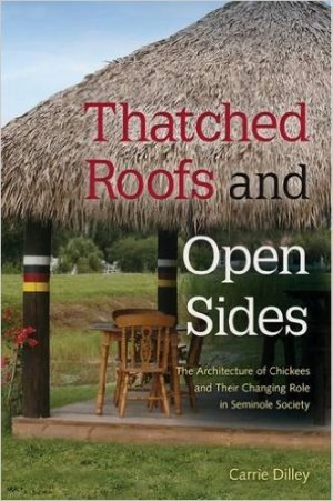 Thatched Roofs and Open Sides: The Architecture of Chickees and Their Changing Role in Seminole Society