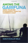 Among the Garifuna: Family Tales and Ethnography from the Caribbean Coast