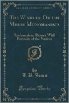 Winkles; Or the Merry Monomaniacs: An American Picture with Portraits of the Natives (Classic Reprint)