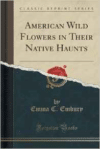 American Wild Flowers in Their Native Haunts (Classic Reprint)