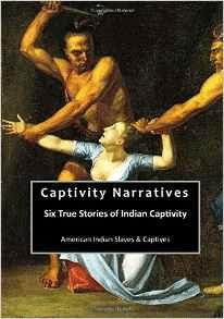 Captivity Narratives: Six True Stories of Indian Captivity