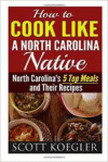 Cook Like a North Carolina Native: The Best Southern Cooking Recipes - North Carolina's 5 Top Meals and Their Recipes