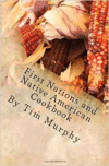 First Nations and Native American Cookbook: Recipes from North American Tribes