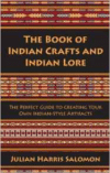 Book of Indian Crafts and Indian Lore: The Perfect Guide to Creating Your Own Indian-Style Artifacts