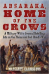 Absaraka, Home of the Crows: A Military Wife's Journal Retelling Life on the Plains and Red Cloud's War