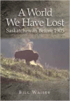 World We Have Lost: Saskatchewan Before 1905