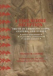A Time Before Deception: Truth in Communication, Culture & Ethics